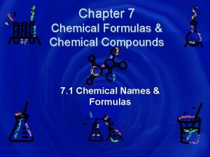 Chapter 7 Chemical Formulas Chemical Compounds 7 1
