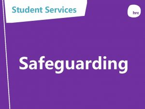 Student Services Safeguarding Purpose The purpose of this