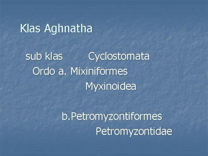 Klas Aghnatha sub klas Cyclostomata Ordo a Mixiniformes