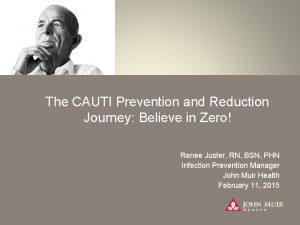 The CAUTI Prevention and Reduction Journey Believe in