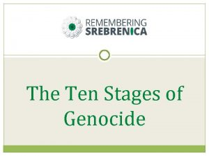 The Ten Stages of Genocide What is Genocide