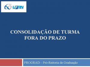 CONSOLIDAO DE TURMA FORA DO PRAZO PROGRAD PrReitoria