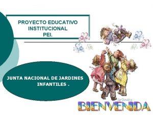 PROYECTO EDUCATIVO INSTITUCIONAL PEI JUNTA NACIONAL DE JARDINES