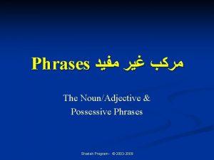 Phrases The NounAdjective Possessive Phrases Shariah Program 2003