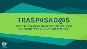 TRASPASADS GAZTE ETA NERABEEKIN INDARKERIA MATXISTA LANDU ETA