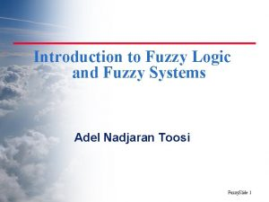 Introduction to Fuzzy Logic and Fuzzy Systems Adel