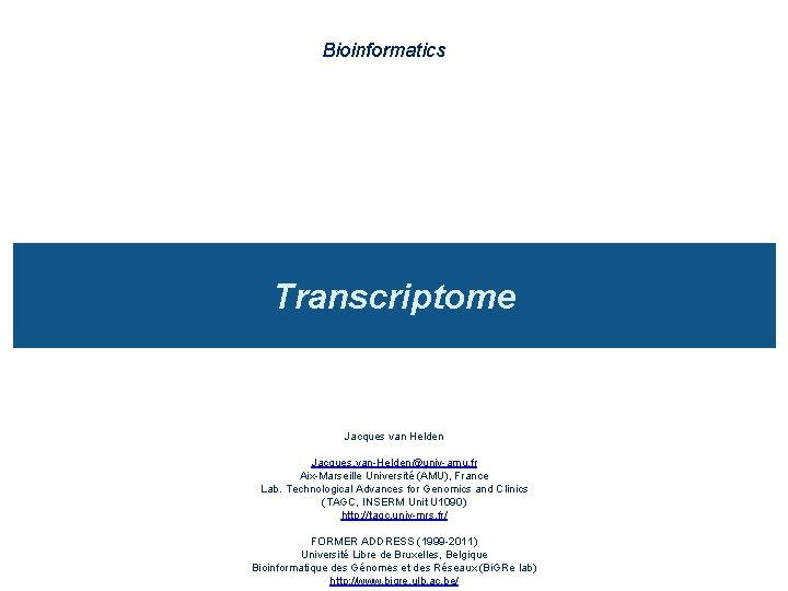 Bioinformatics Transcriptome Jacques van Helden Jacques vanHeldenunivamu fr