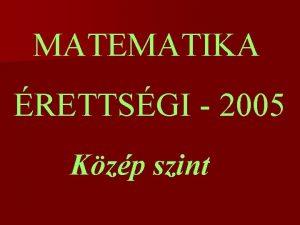 MATEMATIKA RETTSGI 2005 Kzp szint I rsz K