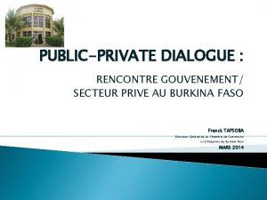PUBLICPRIVATE DIALOGUE RENCONTRE GOUVENEMENT SECTEUR PRIVE AU BURKINA