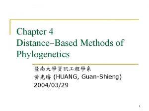 Chapter 4 DistanceBased Methods of Phylogenetics HUANG GuanShieng