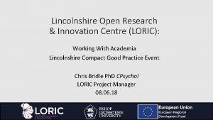 Lincolnshire Open Research Innovation Centre LORIC Working With