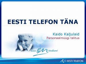 EESTI TELEFON TNA Kaido Kaljulaid Personaalmgi talitus Eesti
