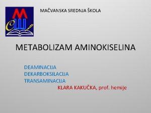 MAVANSKA SREDNJA KOLA METABOLIZAM AMINOKISELINA DEAMINACIJA DEKARBOKSILACIJA TRANSAMINACIJA