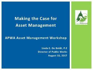 Making the Case for Asset Management APWA Asset
