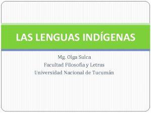 LAS LENGUAS INDGENAS Mg Olga Sulca Facultad Filosofa