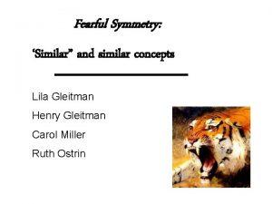 Fearful Symmetry Similar and similar concepts Lila Gleitman