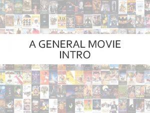 A GENERAL MOVIE INTRO Film Language General Intro