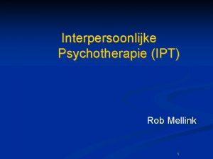 Interpersoonlijke Psychotherapie IPT Rob Mellink 1 Inhoud n