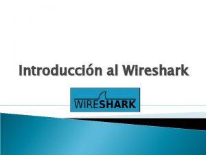 Introduccin al Wireshark Qu es Wireshark Wireshark es