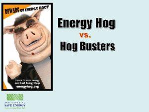 Energy Hog vs Hog Busters 1 Saving Energy