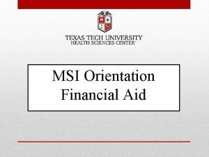MSI Orientation Financial Aid What is Financial Aid