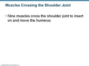 Muscles Crossing the Shoulder Joint Nine muscles cross