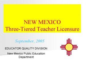 NEW MEXICO ThreeTiered Teacher Licensure September 2005 EDUCATOR
