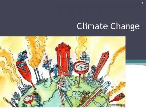1 Climate Change 2 What is climate change