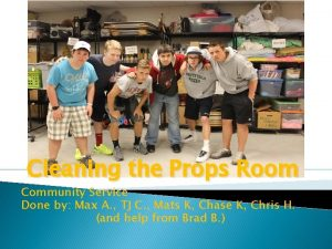 Cleaning the Props Room Community Service Done by