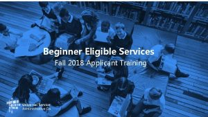 Beginner Eligible Services Fall 2018 Applicant Training 1