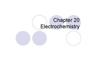 Chapter 20 Electrochemistry Electrochemistry is the study of