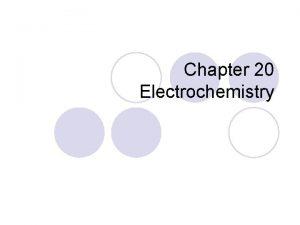 Chapter 20 Electrochemistry Electrochemistry is the study of