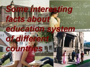 Some interesting facts about education system of different