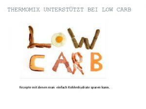 THERMOMIX UNTERSTTZT BEI LOW CARB Rezepte mit denen