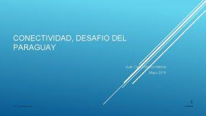 CONECTIVIDAD DESAFIO DEL PARAGUAY Juan Carlos Muoz Menna