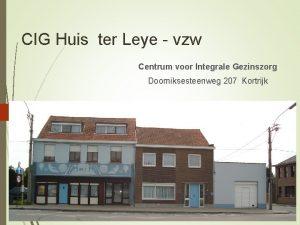 CIG Huis ter Leye vzw Centrum voor Integrale