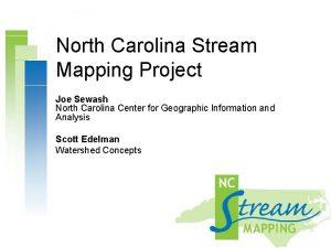 North Carolina Stream Mapping Project Joe Sewash North