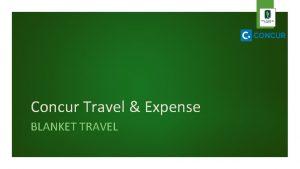 Concur Travel Expense BLANKET TRAVEL Blanket Travel Blanket