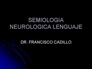 SEMIOLOGIA NEUROLOGICA LENGUAJE DR FRANCISCO CADILLO LENGUAJE HEMISFERIO