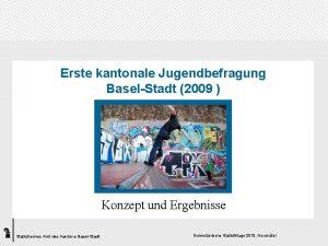Erste kantonale Jugendbefragung BaselStadt 2009 Konzept und Ergebnisse