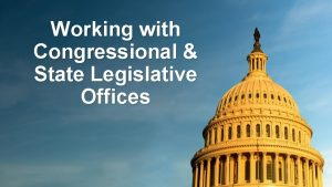 Working with Congressional State Legislative Offices Hello Who