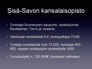 SisSavon kansalaisopisto Omistaja Suonenjoen kaupunki opistokunnat Rautalampi Tervo