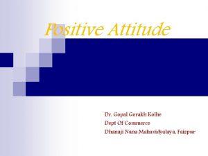 Positive Attitude Dr Gopal Gorakh Kolhe Dept Of