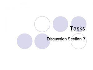 Tasks Discussion Section 3 Tasks Description l Describes