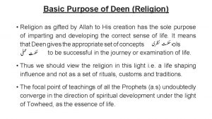 Basic Purpose of Deen Religion Religion as gifted