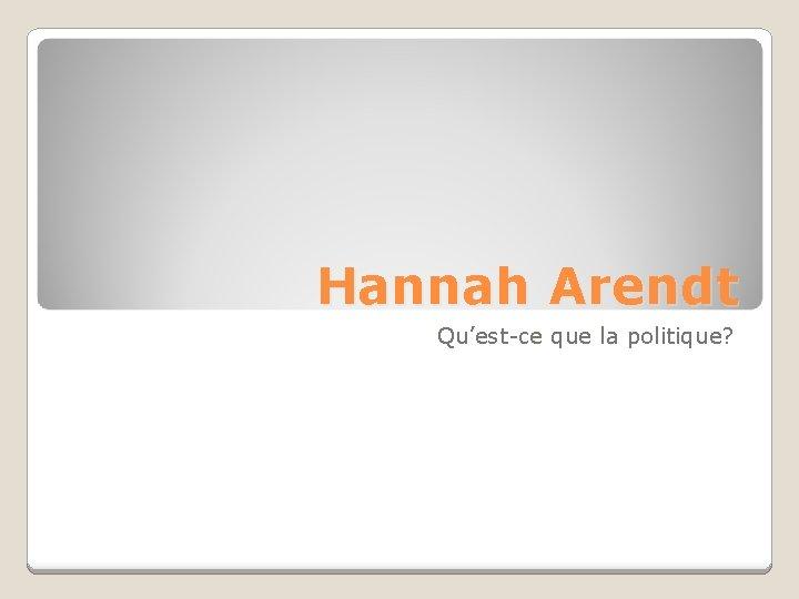 Hannah Arendt Questce que la politique La politique