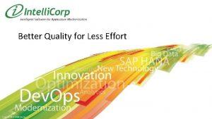 Better Quality for Less Effort Copyright 2012 Intelli