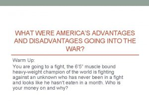 WHAT WERE AMERICAS ADVANTAGES AND DISADVANTAGES GOING INTO