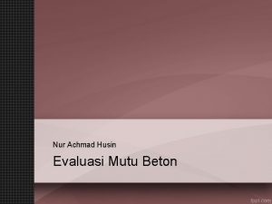 Nur Achmad Husin Evaluasi Mutu Beton Evaluasi dan