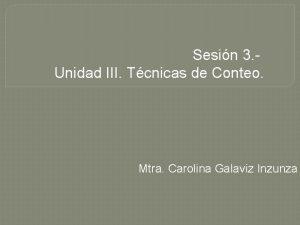 Sesin 3 Unidad III Tcnicas de Conteo Mtra